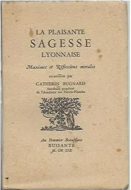 La Plaisante Sagesse Lyonnaise de Catherin Bugnard