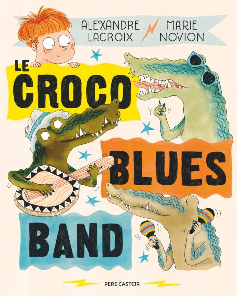 Le Croco Blues Band, d'Alexandre Lacroix (texte) et Marie Novion (illustrations), éd. Père Castor