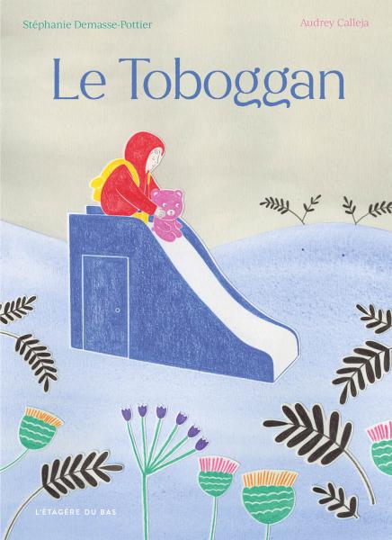 Le Toboggan, de Stéphanie Demasse-Pottier (texte) et Audrey Calleja (illustrations), éd. L'étagère du bas, à partir de 3 ans